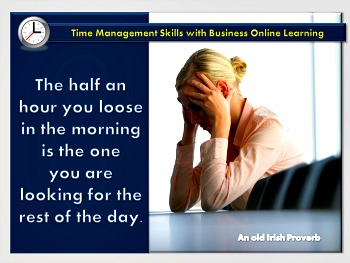 Time Management Proverb from Ireland about loosing half an hour.