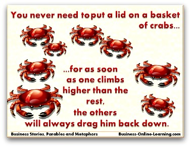 Parable about Crabs trying to get out of a basket.